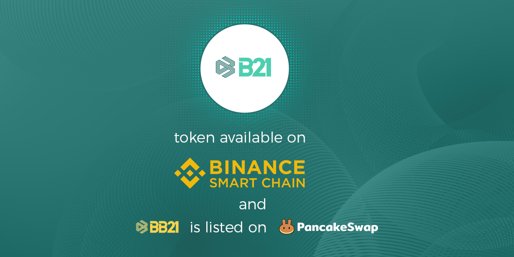 B21 token now available on Binance Smart Chain (BSC)and listed on PancakeSwap